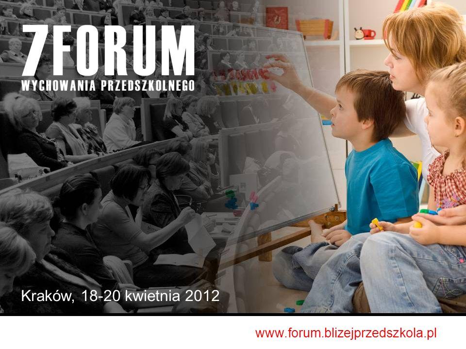Kraków, 18-20 kwietnia 2012 www.forum.blizejprzedszkola.pl