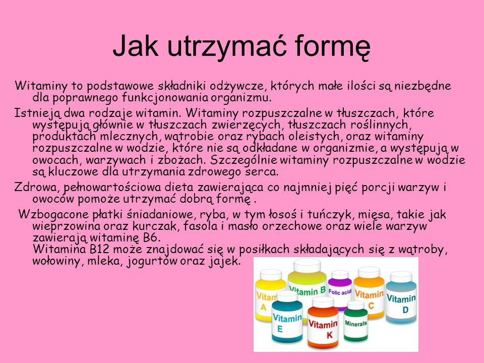 Jak utrzymać formę Witaminy to podstawowe składniki odżywcze, których małe ilości są niezbędne dla poprawnego funkcjonowania organizmu. Istnieją dwa r