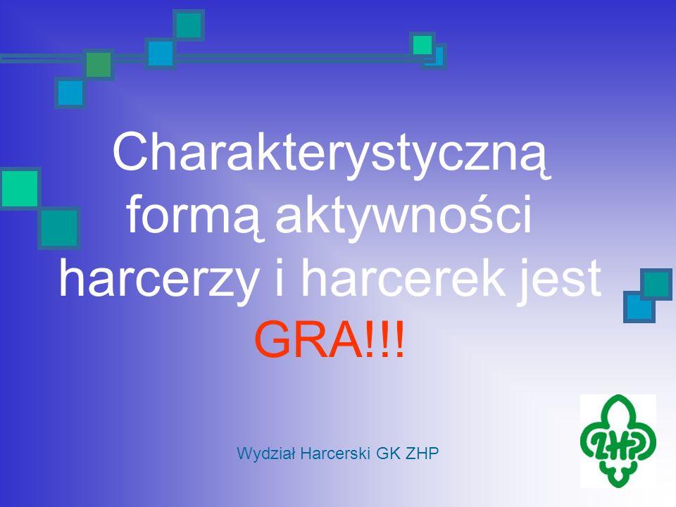 Charakterystyczną formą aktywności harcerzy i harcerek jest GRA!!! Wydział Harcerski GK ZHP