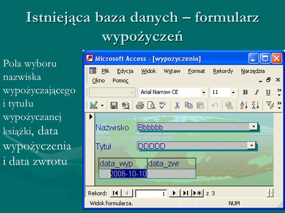 Istniejąca baza danych – formularz wypożyczeń Pola wyboru nazwiska wypożyczającego i tytułu wypożyczanej książki, data wypożyczenia i data zwrotu
