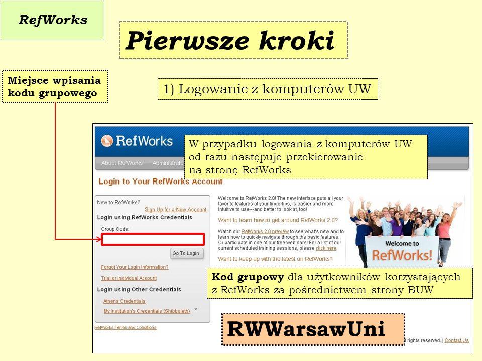 RefWorks 2) Logowanie z komputerów domowych Pierwsze kroki Możliwe tylko (!) w przypadku studentów i pracowników UW Po wpisaniu numeru karty bibliotecznej i hasła – ciąg dalszy logowania, tak jak w przypadku logowania na komputerach UW