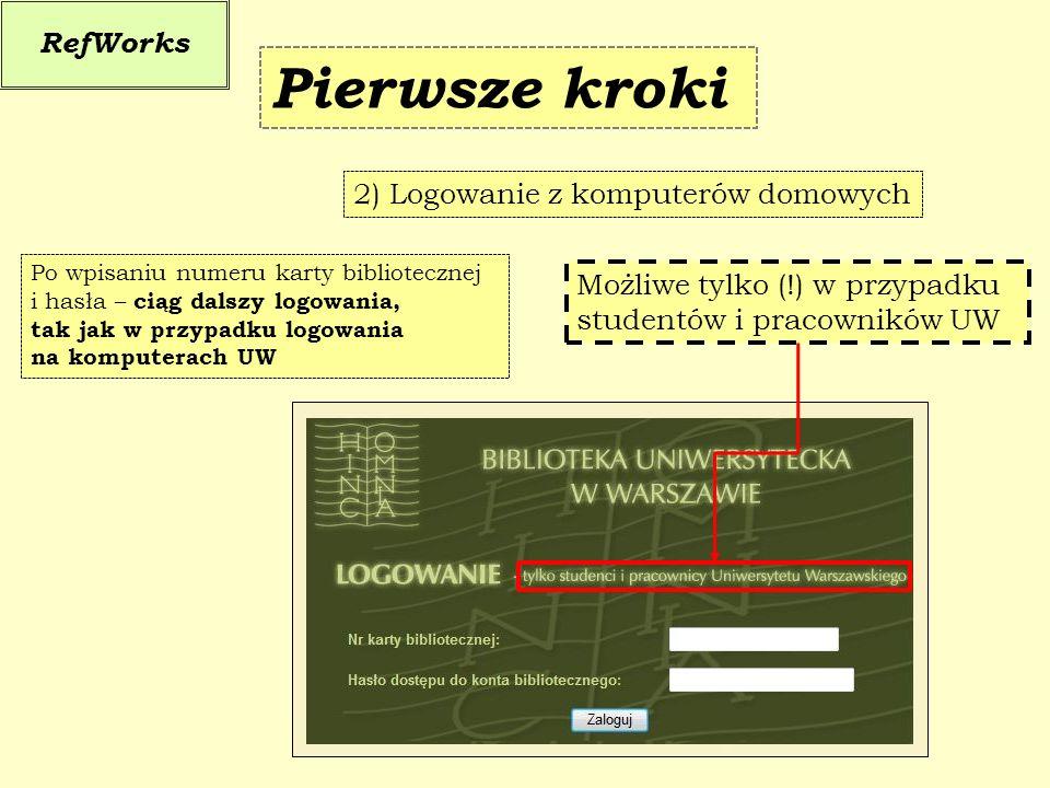 RefWorks 2) Logowanie z komputerów domowych Pierwsze kroki Możliwe tylko (!) w przypadku studentów i pracowników UW Po wpisaniu numeru karty bibliotec