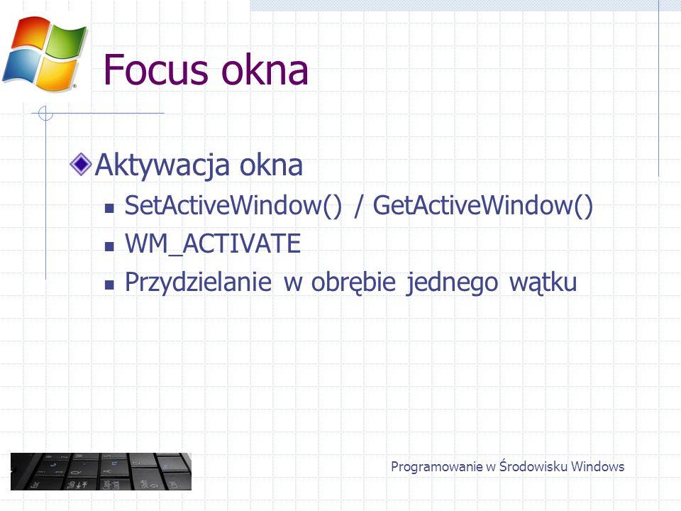 Focus okna Systemowa kolejka komunikatów Rozsyłanie komunikatów Po jednym Adresat – okno posiadające focus Możliwa zmiana focusa Programowanie w Środowisku Windows