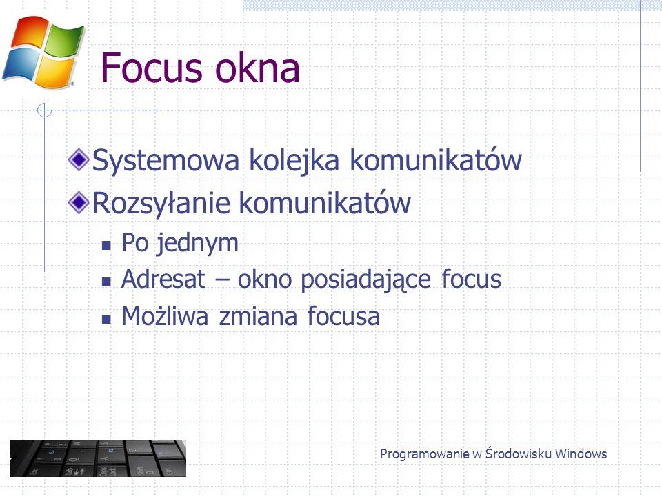 Mysz – komunikaty Położenie kursora – lParam GET_X_LPARAM, GET_Y_LPARAM Stan przycisków – wParam MK_LBUTTON, MK_SHIFT, MK_CONTROL GetKeyState() / GetAsyncKeyState() Akcje: Ruch Przyciski Kółko Programowanie w Środowisku Windows