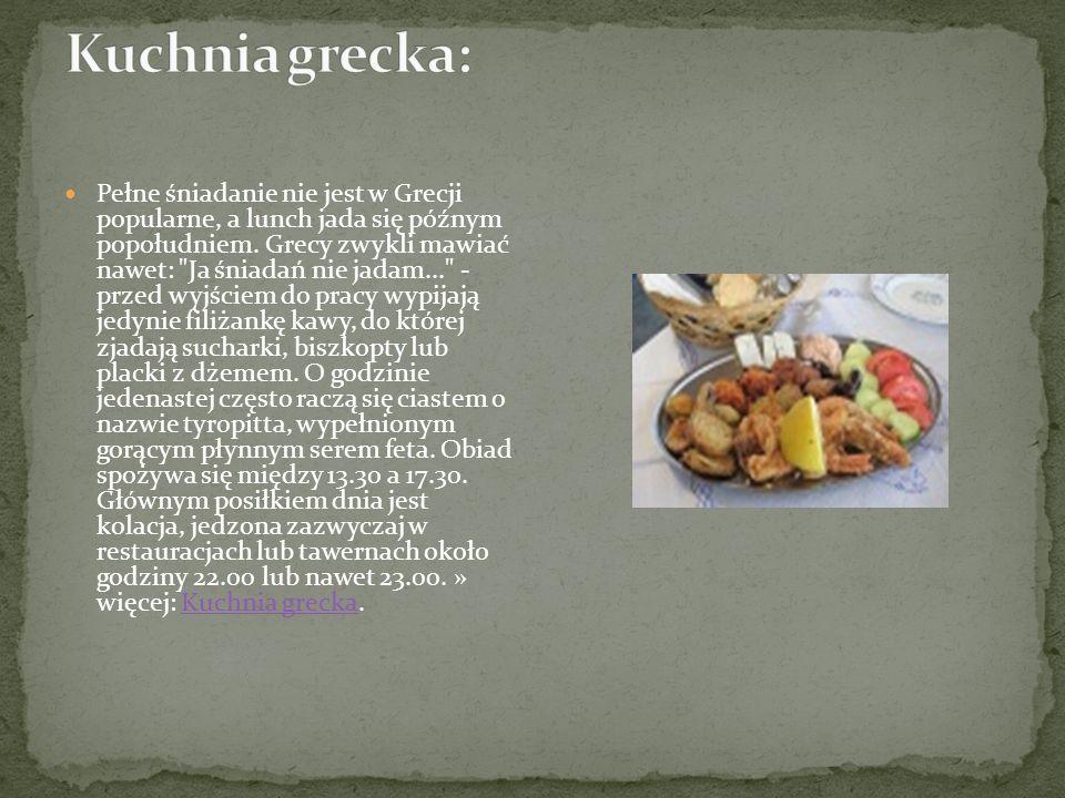 Pełne śniadanie nie jest w Grecji popularne, a lunch jada się późnym popołudniem. Grecy zwykli mawiać nawet: