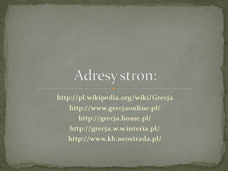 http://pl.wikipedia.org/wiki/Grecja http://www.grecjaonline.pl/ http://grecja.home.pl/ http://grecja.w.w.interia.pl/ http://www.kb.neostrada.pl/