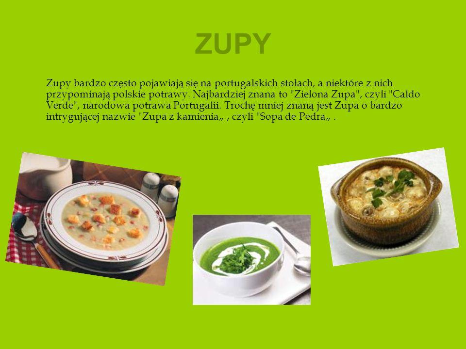 ZUPY Zupy bardzo często pojawiają się na portugalskich stołach, a niektóre z nich przypominają polskie potrawy. Najbardziej znana to