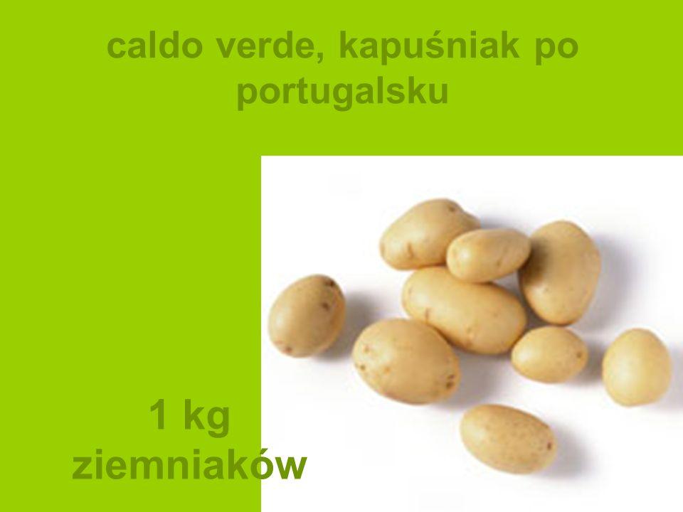 caldo verde, kapuśniak po portugalsku 1 kg ziemniaków