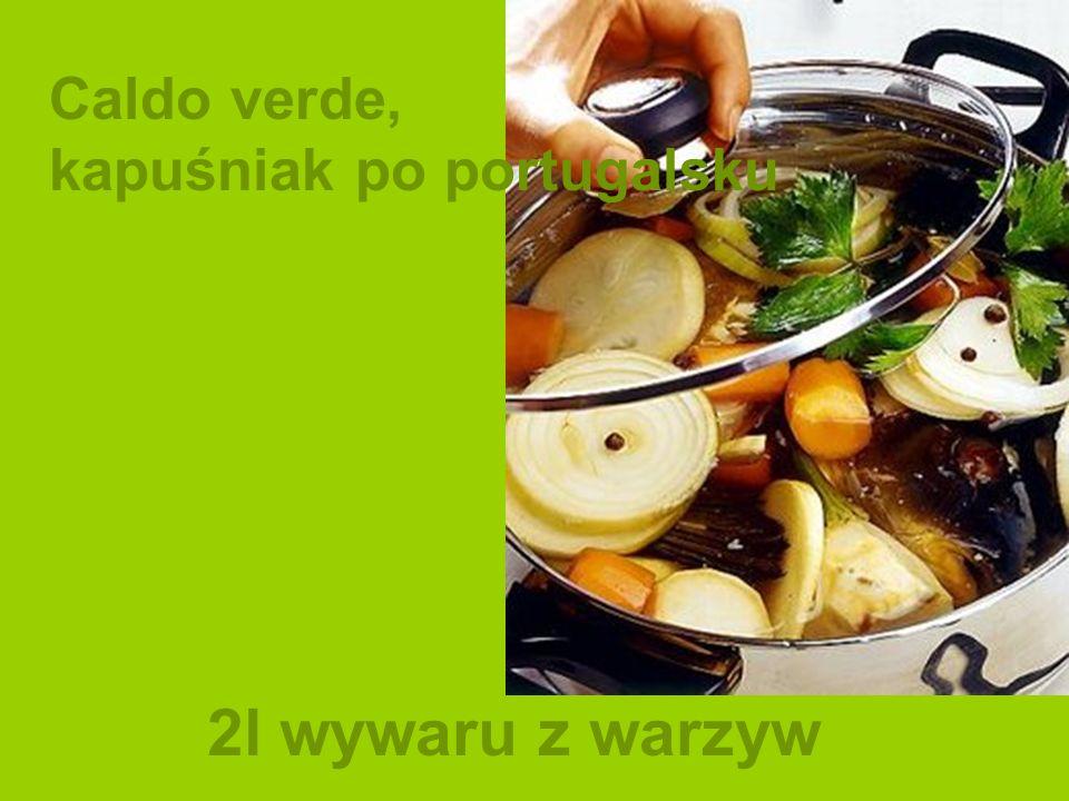 2l wywaru z warzyw Caldo verde, kapuśniak po portugalsku