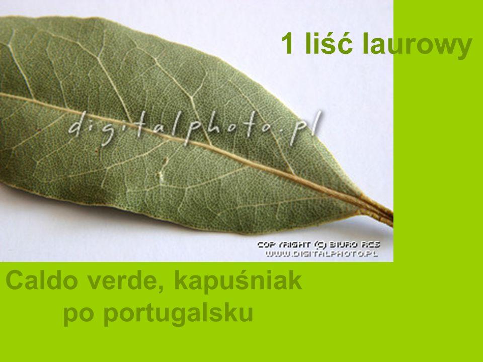 Caldo verde, kapuśniak po portugalsku 1 liść laurowy