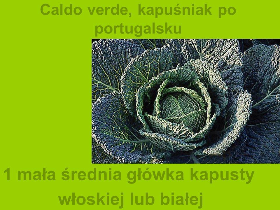 Caldo verde, kapuśniak po portugalsku 1 mała średnia główka kapusty włoskiej lub białej
