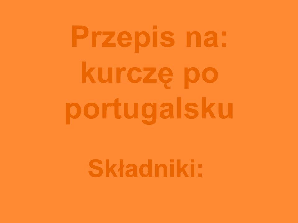Przepis na: kurczę po portugalsku Składniki: