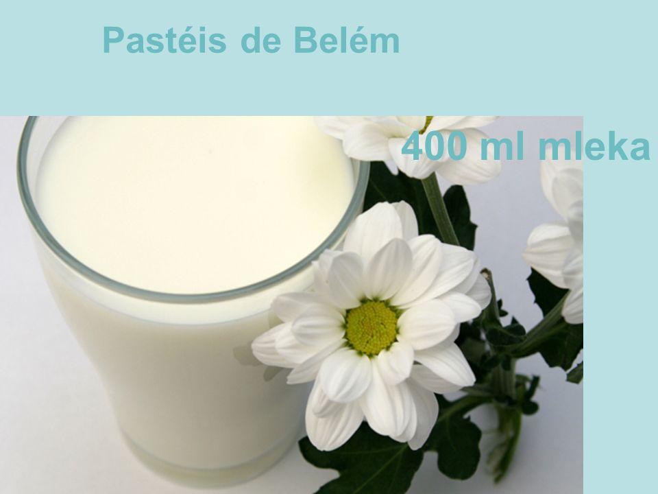 400 ml mleka Pastéis de Belém