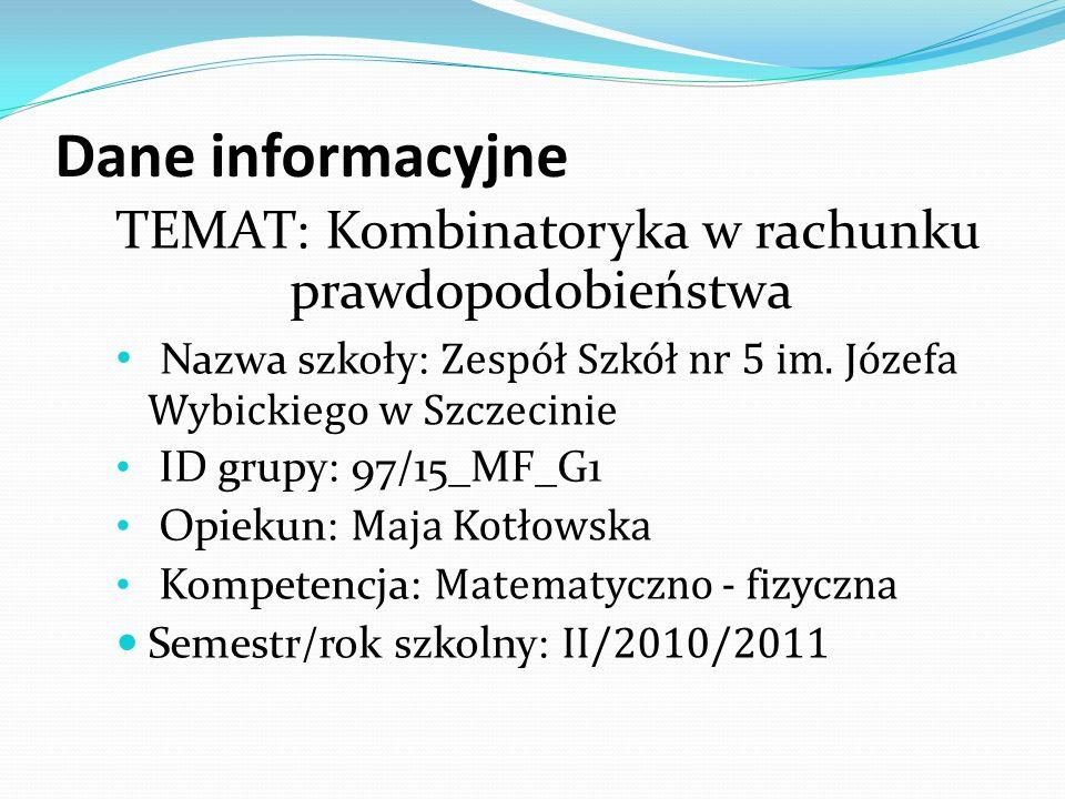 Dane informacyjne TEMAT: Kombinatoryka w rachunku prawdopodobieństwa Nazwa szkoły: Zespół Szkół nr 5 im.