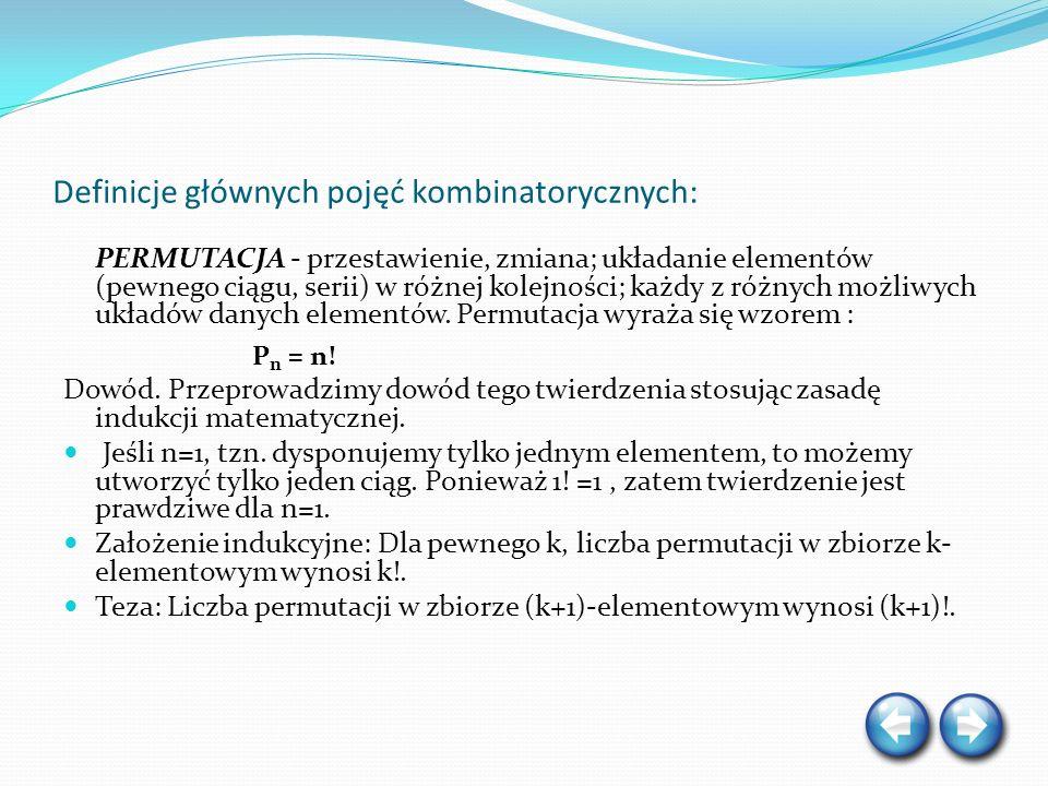 Definicje głównych pojęć kombinatorycznych: PERMUTACJA - przestawienie, zmiana; układanie elementów (pewnego ciągu, serii) w różnej kolejności; każdy z różnych możliwych układów danych elementów.