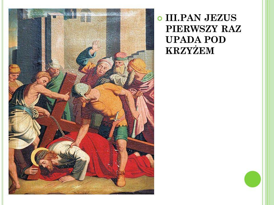 III.PAN JEZUS PIERWSZY RAZ UPADA POD KRZYŻEM