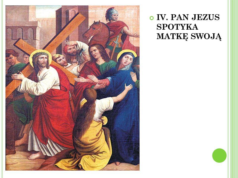 IV. PAN JEZUS SPOTYKA MATKĘ SWOJĄ
