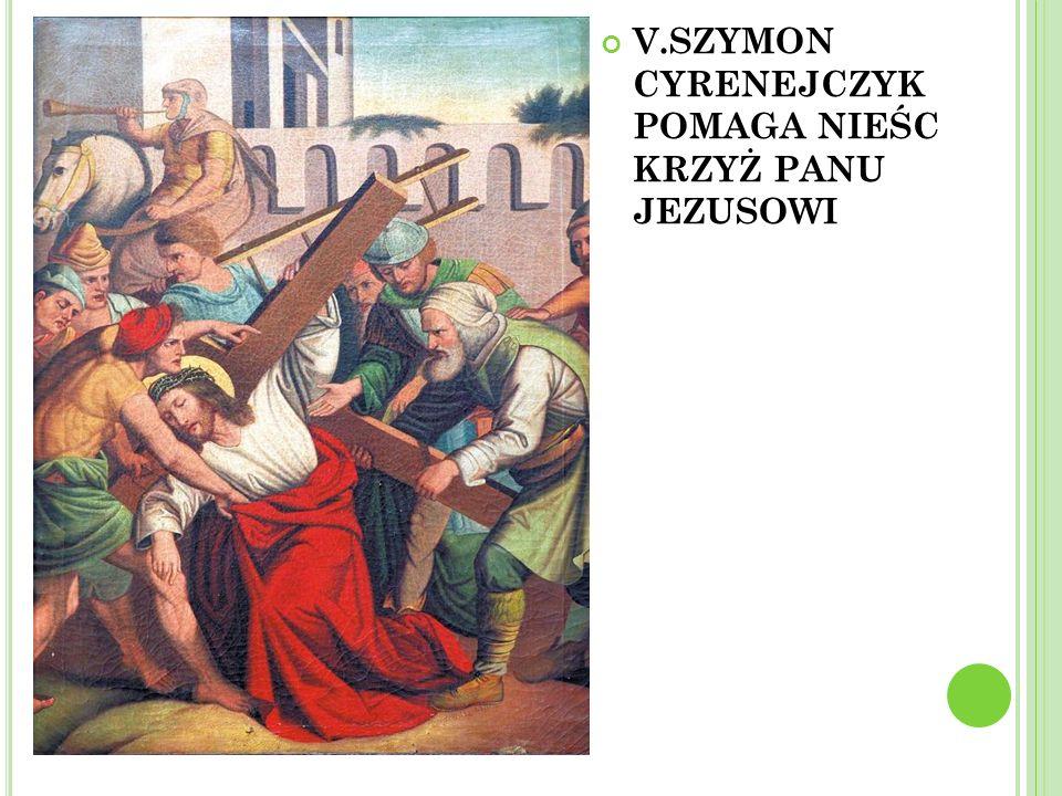 V.SZYMON CYRENEJCZYK POMAGA NIEŚC KRZYŻ PANU JEZUSOWI