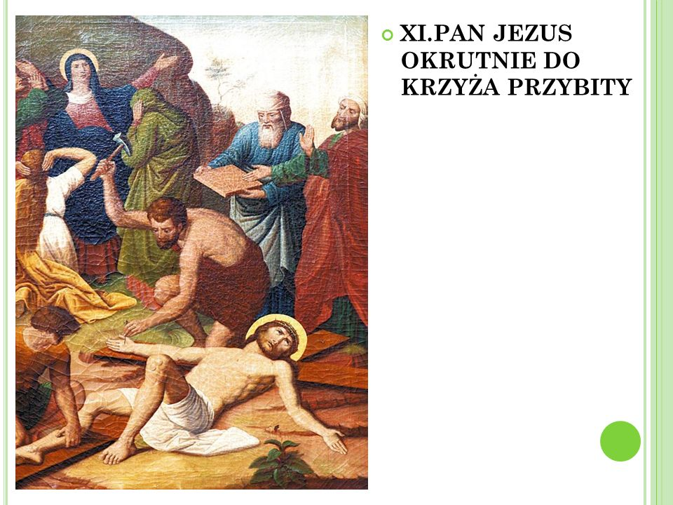 XI.PAN JEZUS OKRUTNIE DO KRZYŻA PRZYBITY