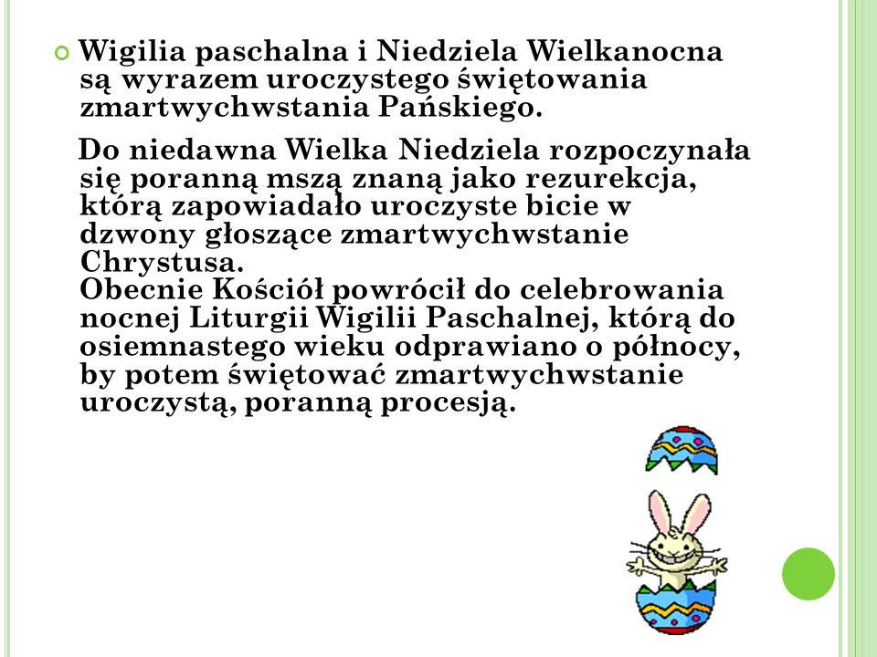 Wigilia paschalna i Niedziela Wielkanocna są wyrazem uroczystego świętowania zmartwychwstania Pańskiego. Do niedawna Wielka Niedziela rozpoczynała się