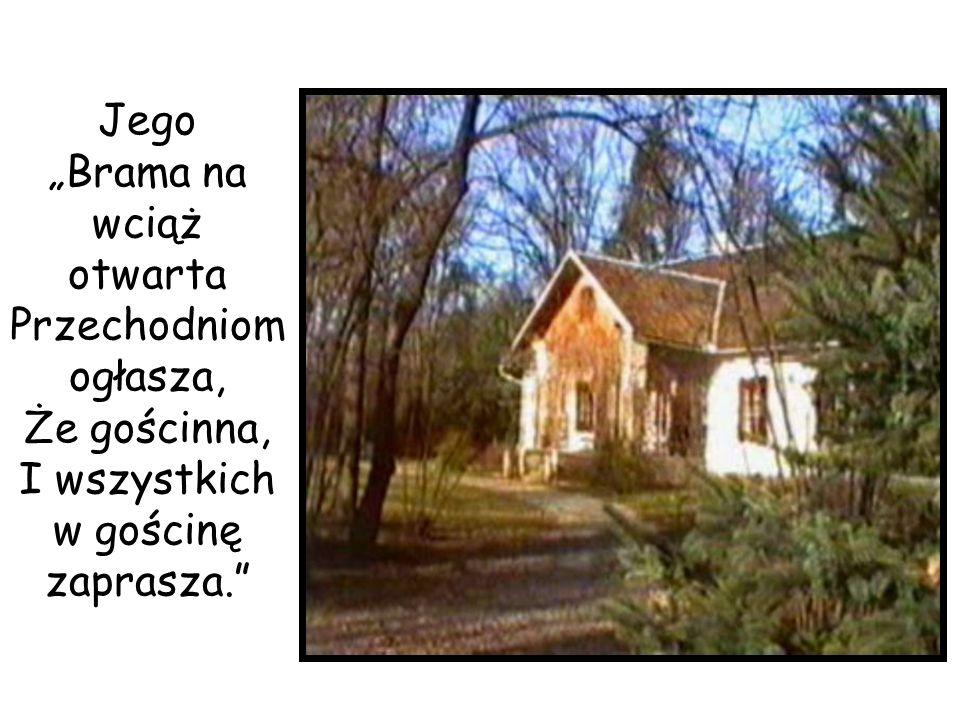 Jego Brama na wciąż otwarta Przechodniom ogłasza, Że gościnna, I wszystkich w gościnę zaprasza.