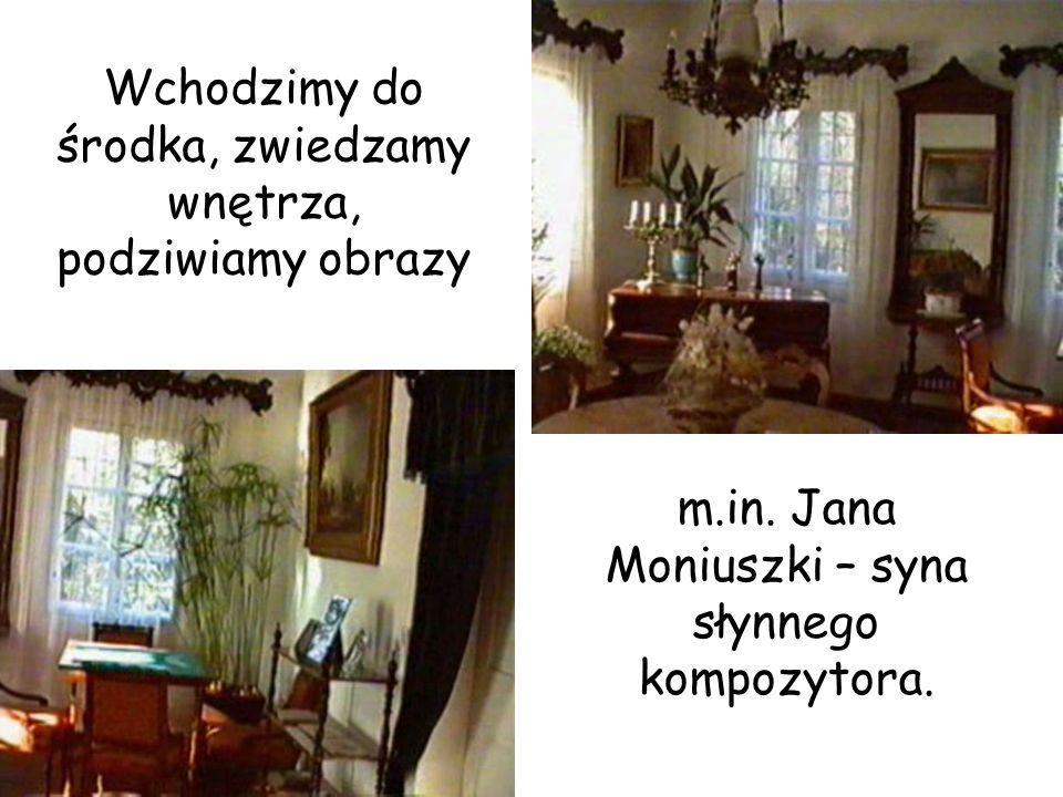 Wchodzimy do środka, zwiedzamy wnętrza, podziwiamy obrazy m.in. Jana Moniuszki – syna słynnego kompozytora.