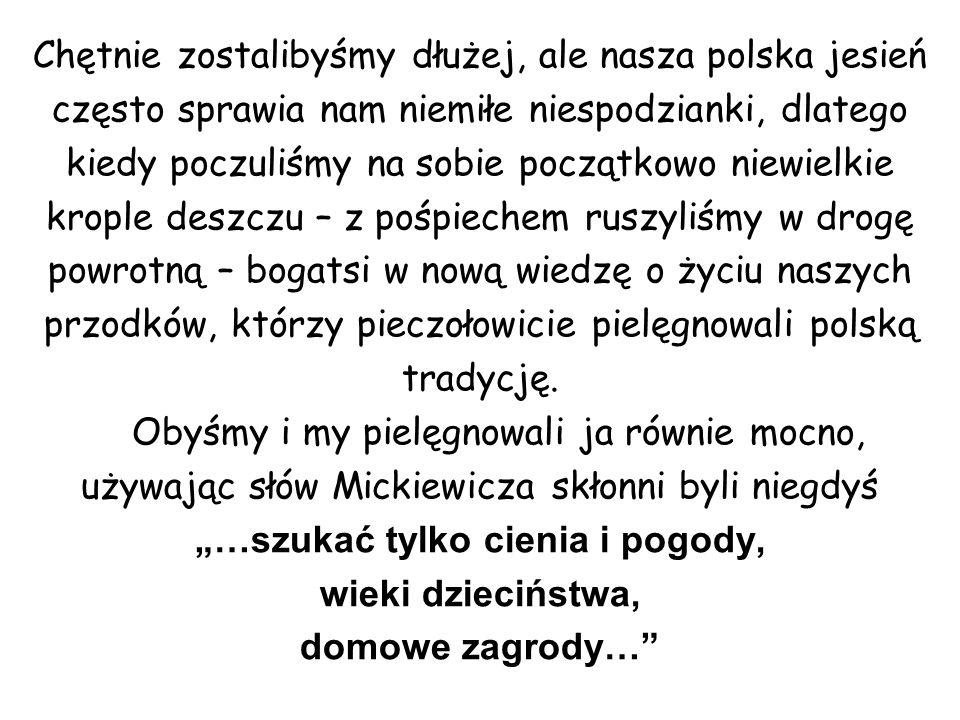Chętnie zostalibyśmy dłużej, ale nasza polska jesień często sprawia nam niemiłe niespodzianki, dlatego kiedy poczuliśmy na sobie początkowo niewielkie
