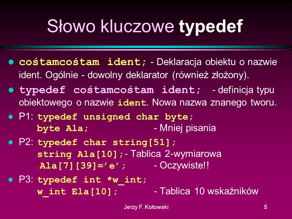 Jerzy F.Kotowski5 Słowo kluczowe typedef cośtamcośtam ident; - Deklaracja obiektu o nazwie ident.