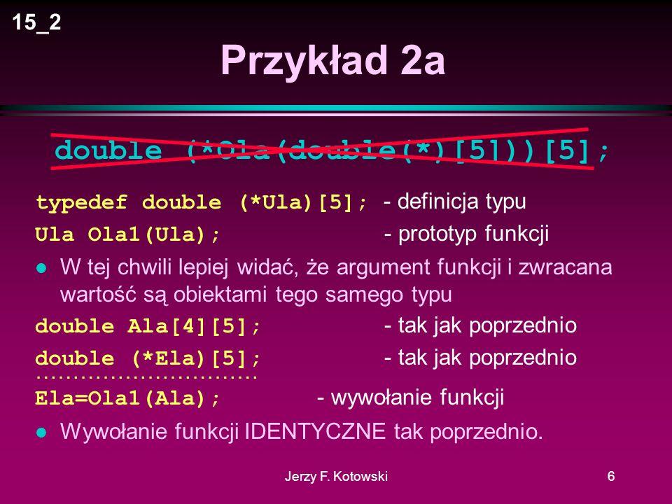 Jerzy F. Kotowski5 Słowo kluczowe typedef cośtamcośtam ident; - Deklaracja obiektu o nazwie ident.