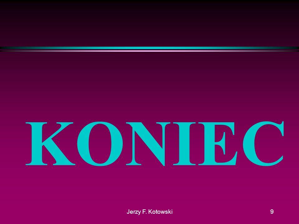 Jerzy F. Kotowski9 KONIEC