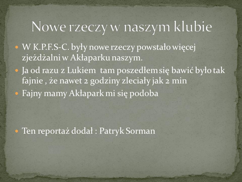 W K.P.F.S-C. były nowe rzeczy powstało więcej zjeżdżalni w Akłaparku naszym.