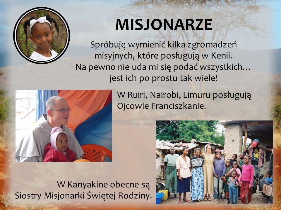 MISJONARZE Pracują tu także: Siostry Felicjanki Siostry Małe Misjonarki Miłosierdzia (Orionistki) Ojcowie ze Zgromadzenia Ducha Świętego (Duchacze) Ojcowie Biali