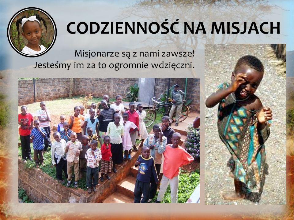 Misjonarze są z nami zawsze! Jesteśmy im za to ogromnie wdzięczni.