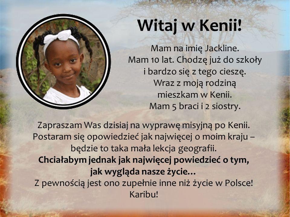 Mam na imię Jackline. Mam 10 lat. Chodzę już do szkoły i bardzo się z tego cieszę. Wraz z moją rodziną mieszkam w Kenii. Mam 5 braci i 2 siostry. Zapr