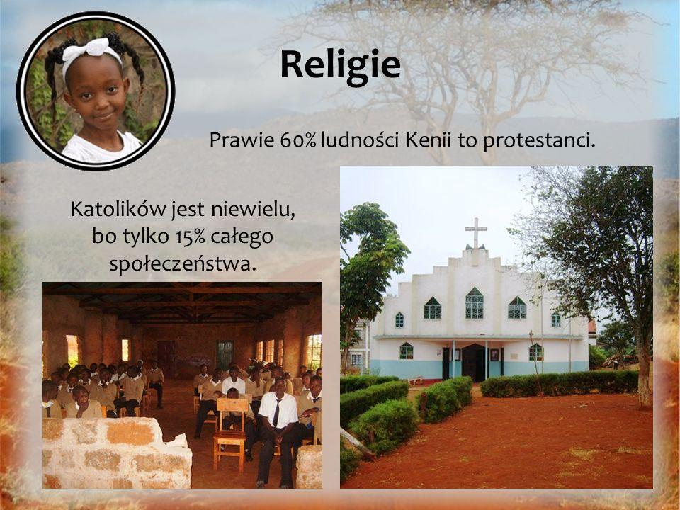 Religie Katolików jest niewielu, bo tylko 15% całego społeczeństwa. Prawie 60% ludności Kenii to protestanci.