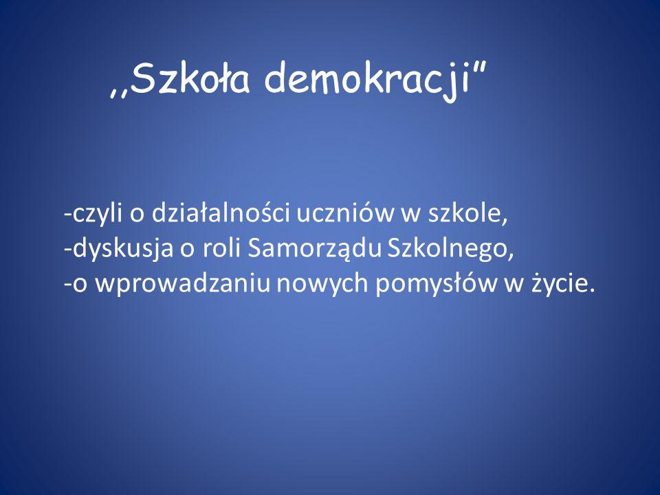 ,,Szkoła demokracji -czyli o działalności uczniów w szkole, -dyskusja o roli Samorządu Szkolnego, -o wprowadzaniu nowych pomysłów w życie.