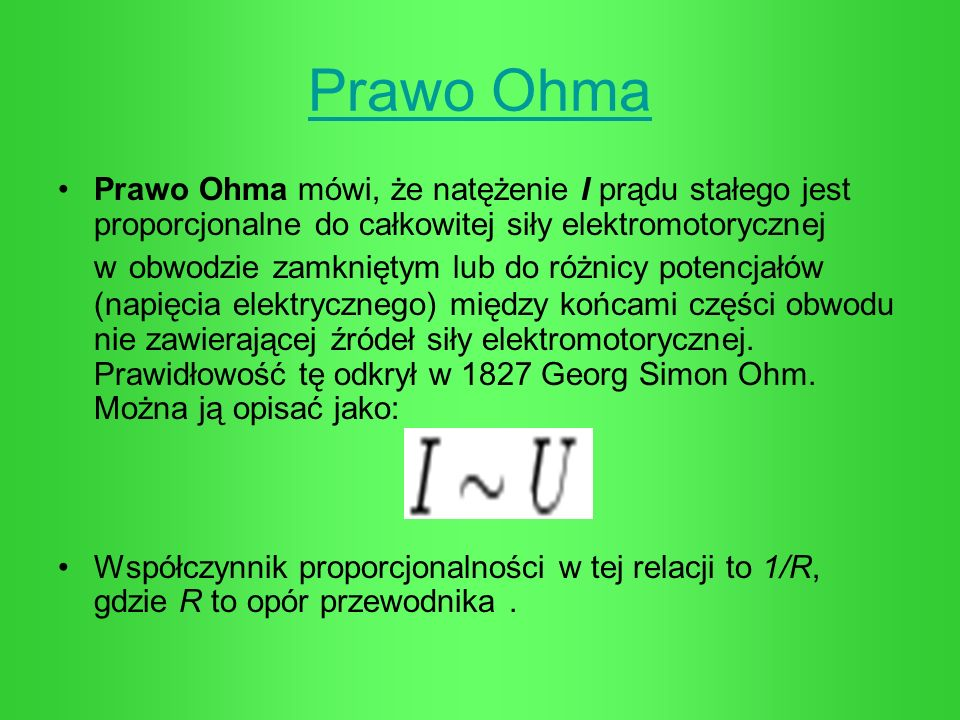 Prawo Ohma Prawo Ohma mówi, że natężenie I prądu stałego jest proporcjonalne do całkowitej siły elektromotorycznej w obwodzie zamkniętym lub do różnic