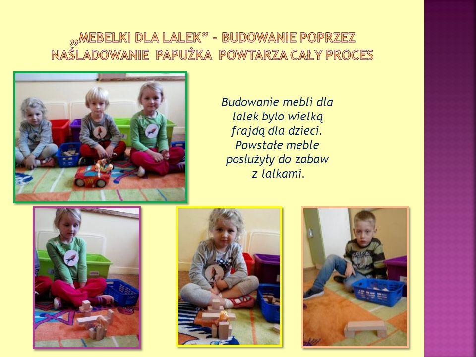 Budowanie mebli dla lalek było wielką frajdą dla dzieci. Powstałe meble posłużyły do zabaw z lalkami.