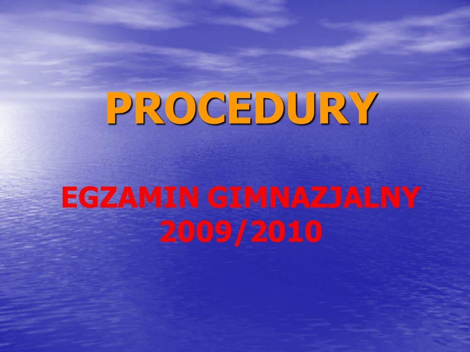 PROCEDURY PROCEDURY EGZAMIN GIMNAZJALNY 2009/2010