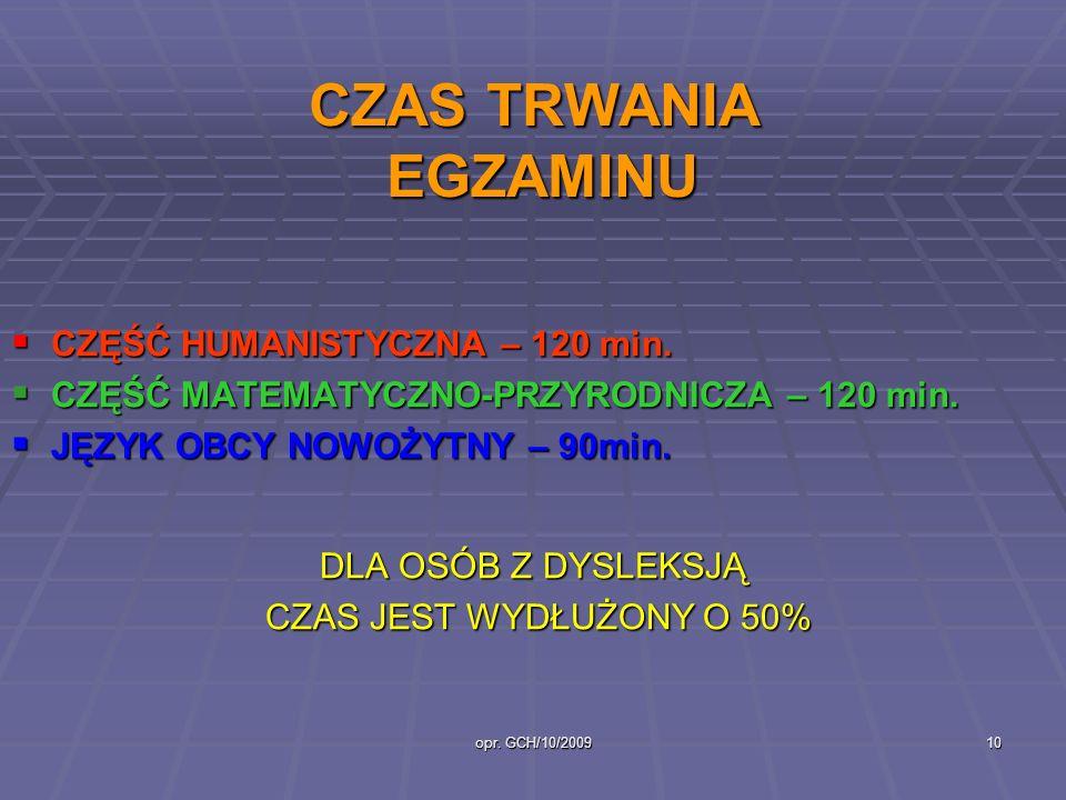 opr. GCH/10/200910 CZAS TRWANIA EGZAMINU CZĘŚĆ HUMANISTYCZNA – 120 min.