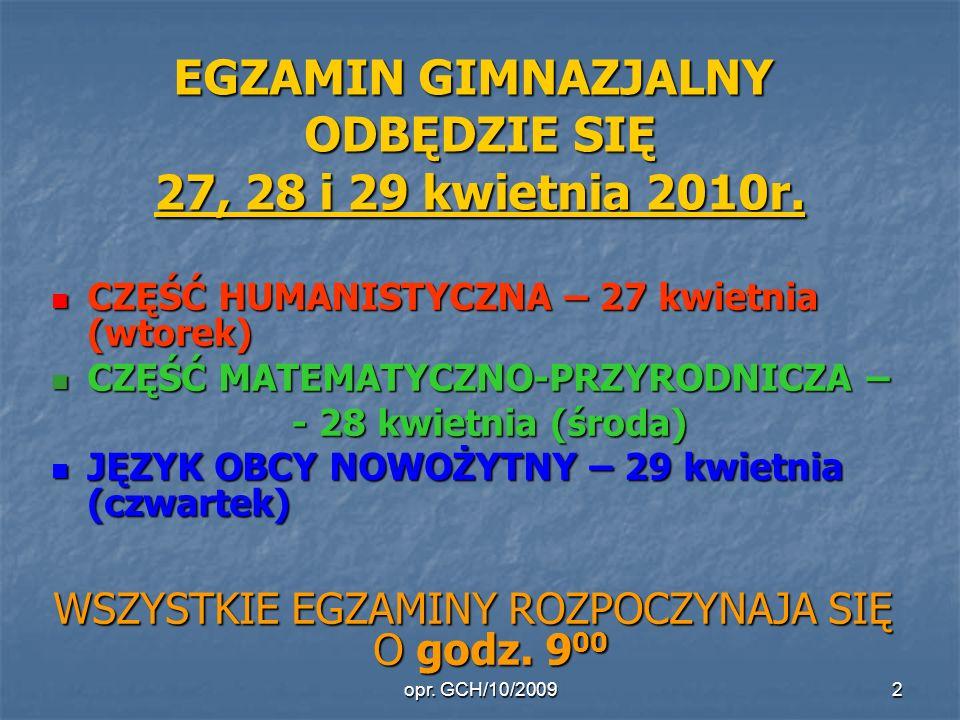 opr. GCH/10/20092 EGZAMIN GIMNAZJALNY ODBĘDZIE SIĘ 27, 28 i 29 kwietnia 2010r.