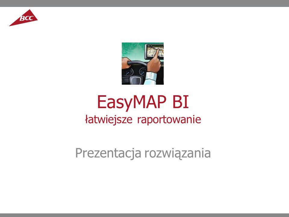 EasyMAP BI łatwiejsze raportowanie Prezentacja rozwiązania