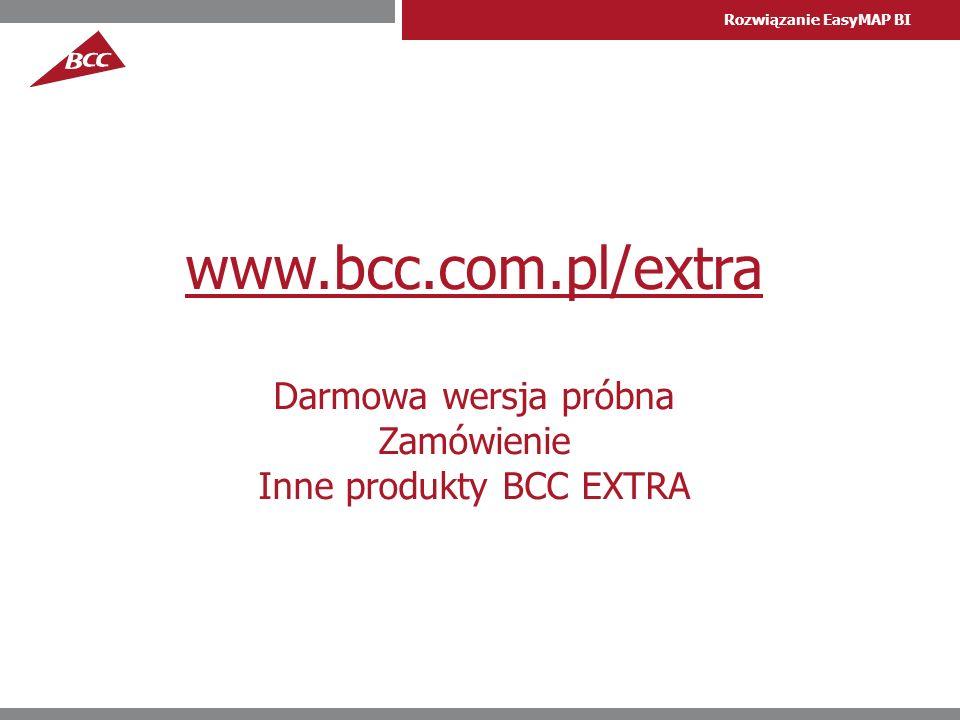 Rozwiązanie EasyMAP BI www.bcc.com.pl/extra Darmowa wersja próbna Zamówienie Inne produkty BCC EXTRA