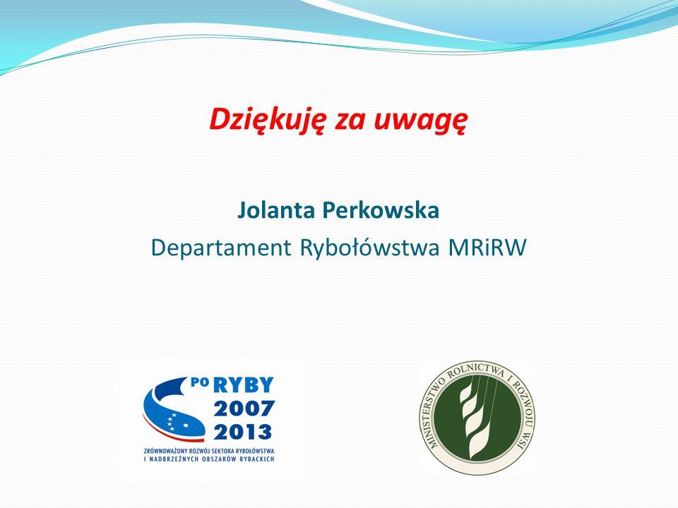 Dziękuję za uwagę Jolanta Perkowska Departament Rybołówstwa MRiRW