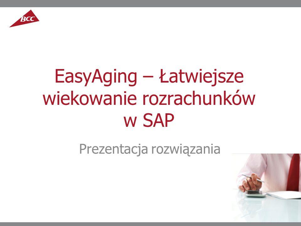 EasyAging – Elastyczne wiekowanie Istota rozwiązania EasyAging – to autorskie rozwiązanie BCC rozszerzające możliwości standardu funkcjonalności SAP Finanse w zakresie wiekowania należności/ zobowiązań.