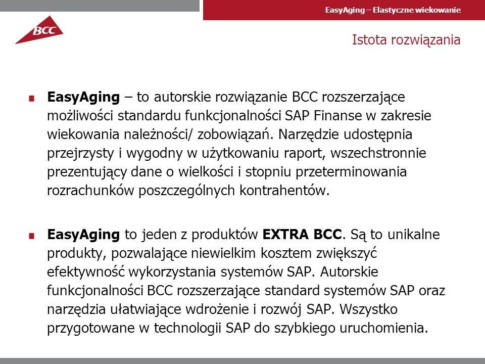 EasyAging – Elastyczne wiekowanie Istota rozwiązania EasyAging – to autorskie rozwiązanie BCC rozszerzające możliwości standardu funkcjonalności SAP F