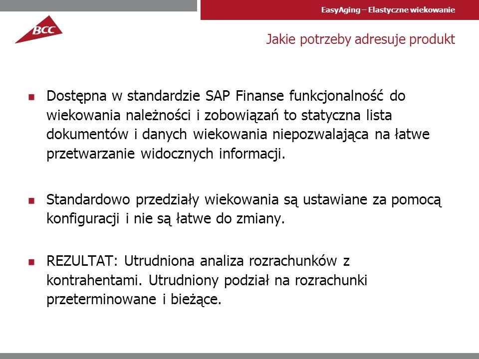 EasyAging – Elastyczne wiekowanie Jakie potrzeby adresuje produkt Dostępna w standardzie SAP Finanse funkcjonalność do wiekowania należności i zobowią