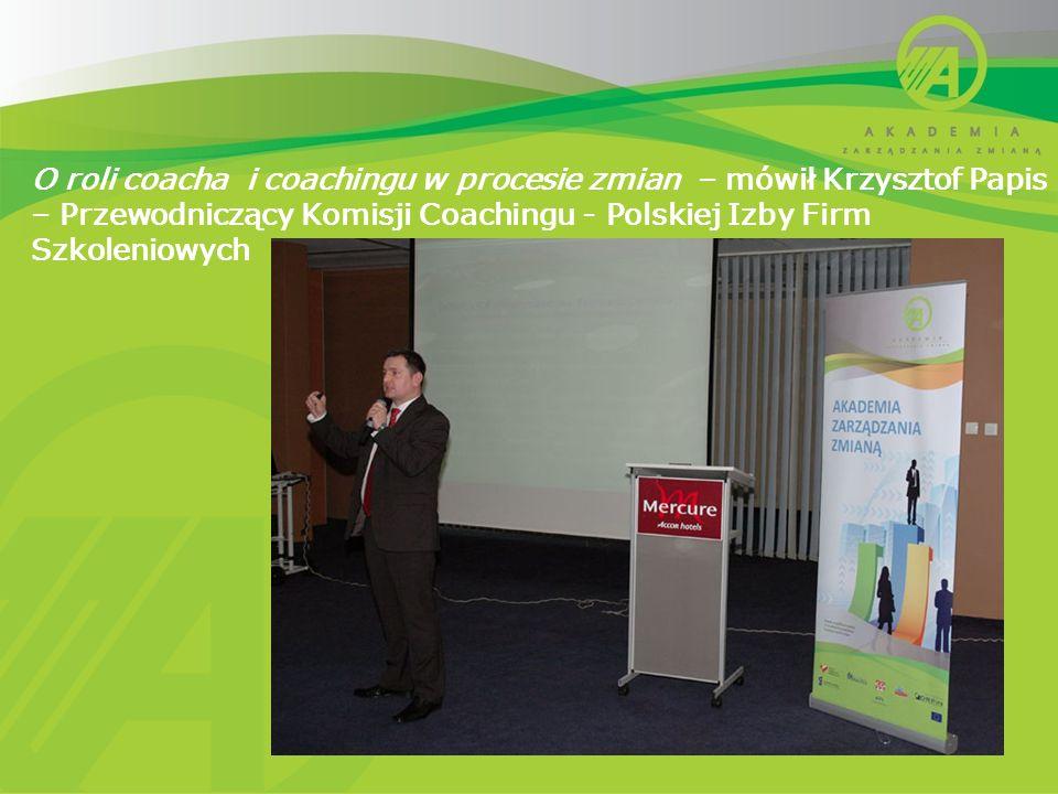 O roli coacha i coachingu w procesie zmian – mówił Krzysztof Papis – Przewodniczący Komisji Coachingu - Polskiej Izby Firm Szkoleniowych