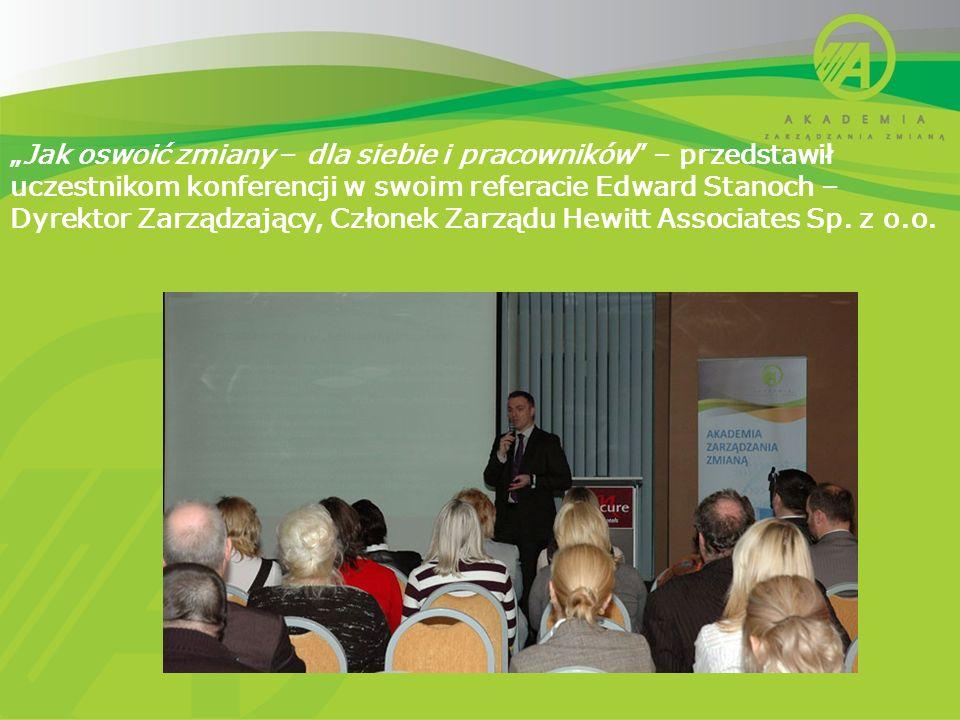 Jak oswoić zmiany – dla siebie i pracowników – przedstawił uczestnikom konferencji w swoim referacie Edward Stanoch – Dyrektor Zarządzający, Członek Zarządu Hewitt Associates Sp.