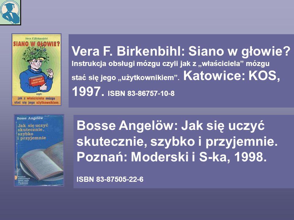 Bosse Angelöw: Jak się uczyć skutecznie, szybko i przyjemnie. Poznań: Moderski i S-ka, 1998. ISBN 83-87505-22-6 Vera F. Birkenbihl: Siano w głowie? In